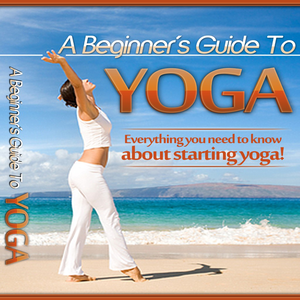 Health & Fitness - A Beginner's Guide To Yoga:The Number One Element to Mastering the art of Yoga - Juan Catanach