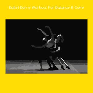 Health & Fitness - Ballet barre workout for balance and core - VishalKumar Thakkar
