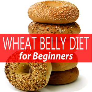 Health & Fitness - Wheat Belly Diet Made Easy Guide For Beginners - june aseo